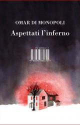 Aspettati l'inferno (e il paradiso) di Omar Di Monopoli