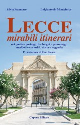"""""""Lecce mirabili itinerari"""" di una città che non ci si stanca di ammirare"""