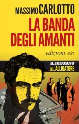 La banda degli amanti, il ritorno dell'Alligatore nell'ultimo libro di Massimo Carlotto