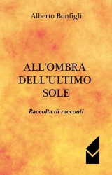 All'ombra dell'ultimo sole di Alberto Bonfigli