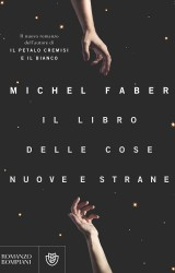 """""""Il Libro delle Cose Nuove e Strane"""" di Michel Faber"""