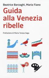Guida alla Venezia Ribelle di M.Fiano e B.Barzaghi