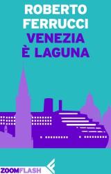 """""""Venezia è Laguna"""" ultimo ebook di Roberto Ferrucci"""