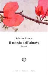 """""""Il mondo dell'altrove"""" di Sabrina Biancu"""