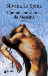 """""""L'uomo che veniva da Messina"""" di Silvana La Spina"""
