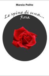 Le spine di una …Rosa | Marzia Polito