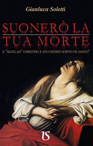 Suonerò la tua morte|Gianluca Soletti