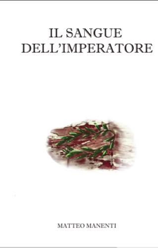 Il sangue dell'imperatore   Matteo Manenti