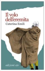 Il volo dell'eremita | Caterina Emili