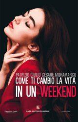 Come ti cambio la vita in un weekend | Patrizio Giulio Cesare Moramarco