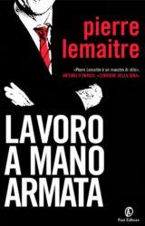 Lavoro a mano armata | Pierre Lemaitre