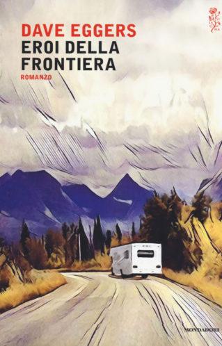 Eroi della Frontiera | Dave Eggers