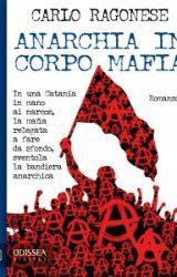 """Intervista a Carlo Ragonese, autore de """"Anarchia in corpo mafia"""""""