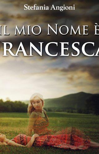 """Intervista a Stefania Angioni, autrice de """"Il mio nome è Francesca"""""""