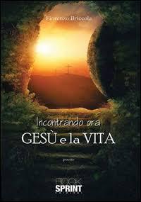 Incontrando ora Gesù e la vita