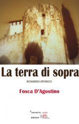 """Intervista a Fosca D'Agostino, autrice de """"La Terra di Sopra"""""""