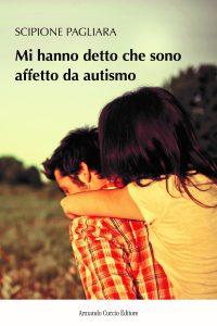 Copertina Mi hanno detto che sono affetto da autismo di Scipione Pagliara