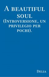 "Intervista a Delia Martyn, autrice de ""A beautiful soul (Introversione, un privilegio per pochi)."""