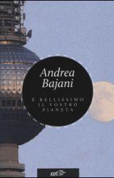 È bellissimo il vostro Pianeta | Andrea Bajani