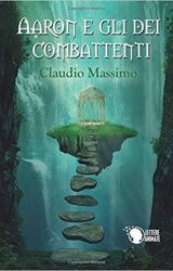"""Intervista a Claudio Massimo, autore de """"Aaron e gli dei Combattenti – Il Prescelto"""""""