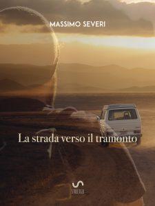 Copertina La strada verso il tramonto di Massimo Severi
