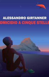 """Intervista ad Alessandro Girtanner, autore de """"Omicidio a cinque stelle"""""""