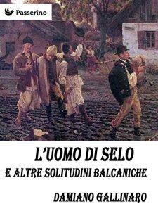 Copertina L'uomo di Selo e altre solitudini balcaniche di Damiano Gallinaro