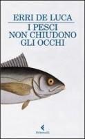 copertina- i pesci non chiudono gli occhi di Erri De Luca