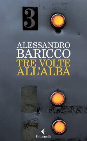 Tre volte all'alba, l'ultimo romanzo di Alessandro Baricco