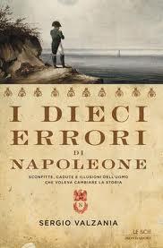 I dieci errori di Napoleone, di Sergio Valzania