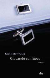 Giocando col fuoco, il primo romanzo di Sadie Matthews