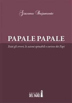 Papale Papale un libro di Giacomo Bajamonte