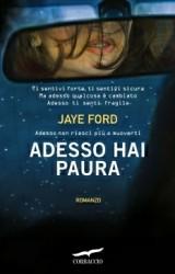 Adesso hai paura di Jaye Ford: romanzo thriller