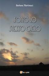 Sotto lo stesso cielo, un romanzo rosa di Barbara Martinucci