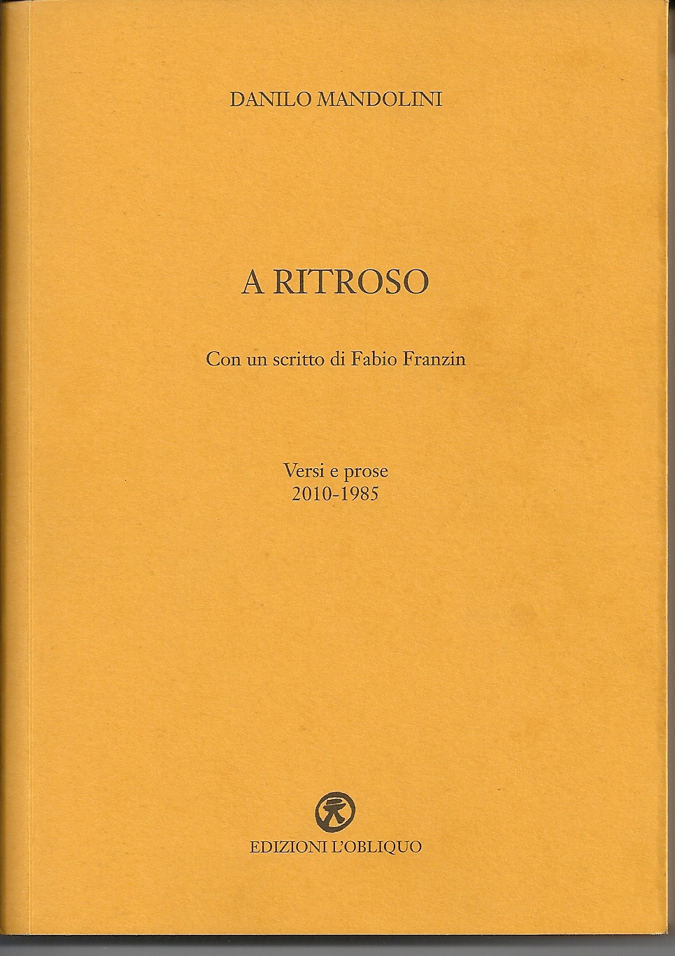 A ritroso di Danilo Mandolini, edizioni L'obliquo, Brescia 2013