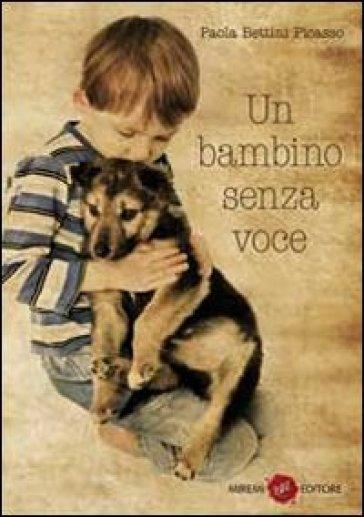 Un bambino senza voce, il romanzo di Paola Bettini Picasso