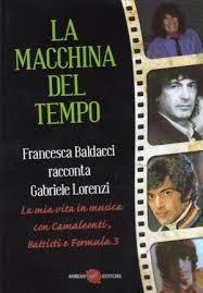Gabriele Lorenzi si racconta con Francesca Baldacci: La macchina del tempo
