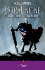 ExtraUnione e la Società degli Uomini, il romanzo d'esordio di Michele Raniero