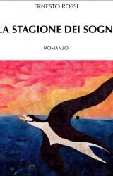 La stagione dei sogni, il romanzo d'esordio di Ernesto Rossi