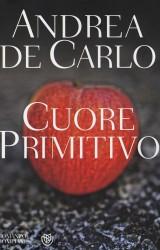 Cuore Primitivo, l'ultimo libro di Andrea de Carlo