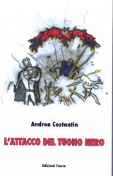 L'attacco del tuono nero: racconti e liriche di Andrea Costantin
