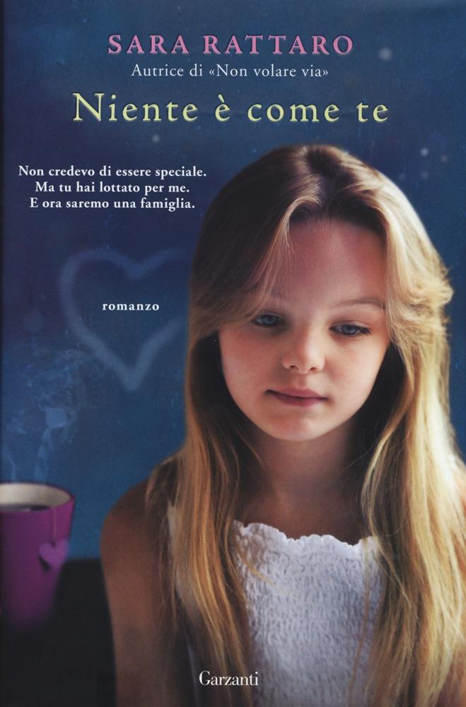 Niente come te di sara rattaro for Libri per ragazze di 13 anni