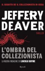 L'ombra del collezionista di Jeffery Deaver, il ritorno di Lincoln Rhyme