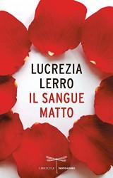 Il sangue matto di Lucrezia Lerro