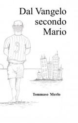 Dal Vangelo secondo Mario, di Tommaso Merlo