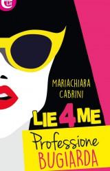 Lie4Me. Professione bugiarda di Mariachiara Cabrini