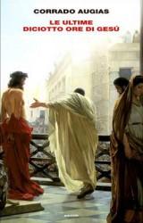 """""""Le ultime diciotto ore di Gesù"""" di Corrado Augias"""