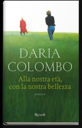 Alla nostra età, con la nostra bellezza – Daria Colombo
