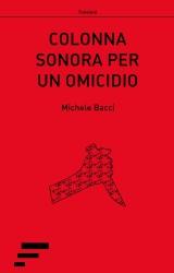 """""""Colonna sonora per un omicidio"""" di Michele Bacci"""
