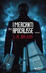 """""""I mercanti dell'Apocalisse""""  di L. K. Brass"""